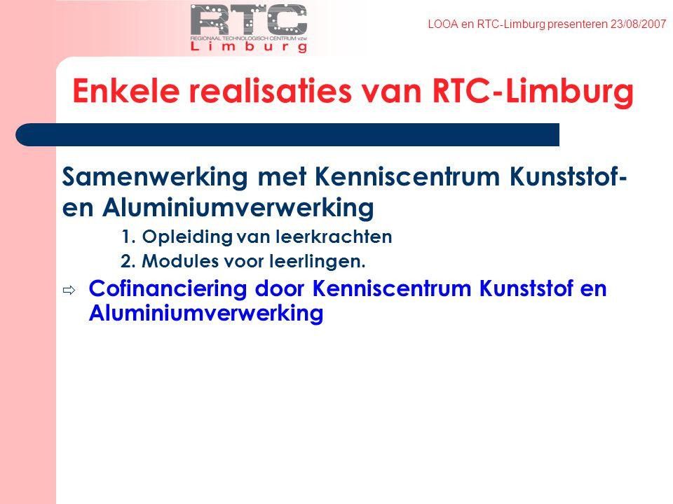 LOOA en RTC-Limburg presenteren 23/08/2007 Enkele realisaties van RTC-Limburg Samenwerking met Kenniscentrum Kunststof- en Aluminiumverwerking 1.