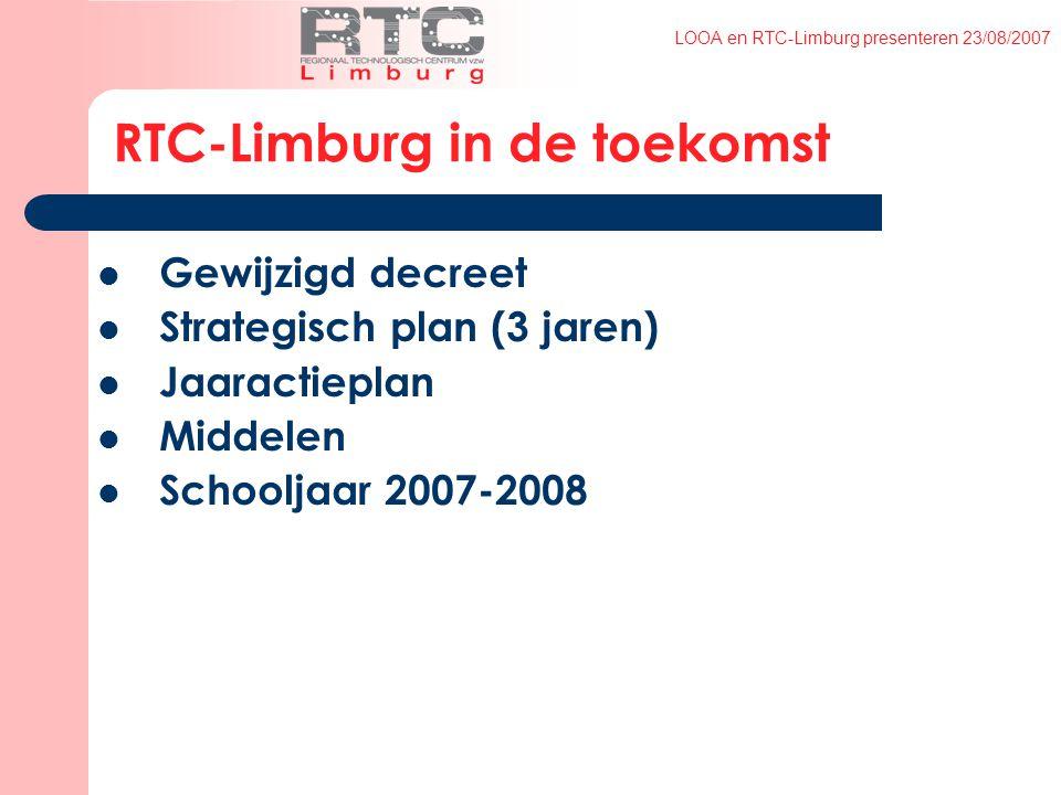 LOOA en RTC-Limburg presenteren 23/08/2007 Gewijzigd decreet Strategisch plan (3 jaren) Jaaractieplan Middelen Schooljaar 2007-2008 RTC-Limburg in de toekomst