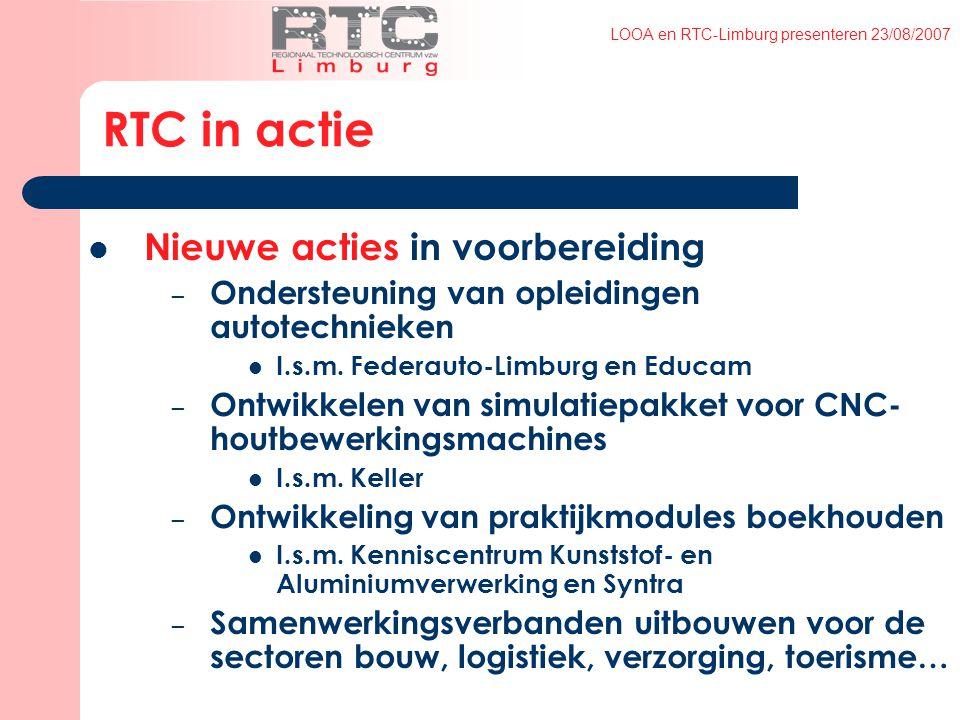 LOOA en RTC-Limburg presenteren 23/08/2007 RTC in actie Nieuwe acties in voorbereiding – Ondersteuning van opleidingen autotechnieken I.s.m.