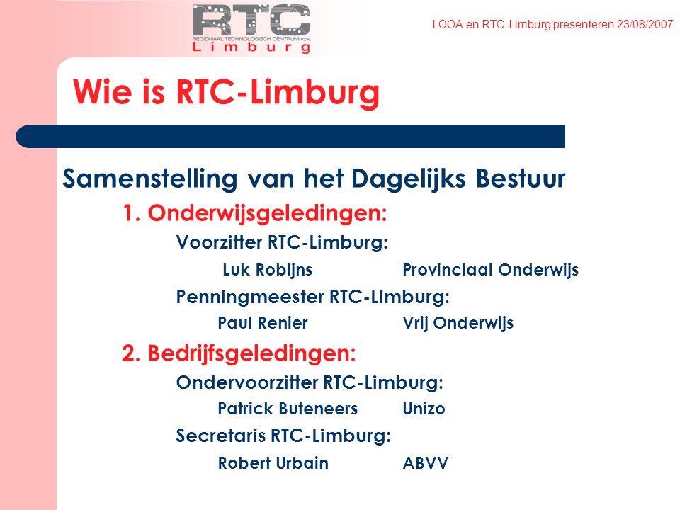 LOOA en RTC-Limburg presenteren 23/08/2007 Samenstelling van het Dagelijks Bestuur 1.