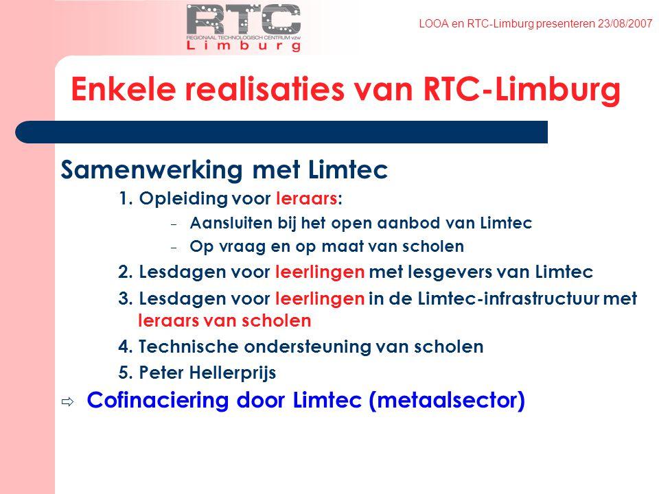LOOA en RTC-Limburg presenteren 23/08/2007 Enkele realisaties van RTC-Limburg Samenwerking met Limtec 1.