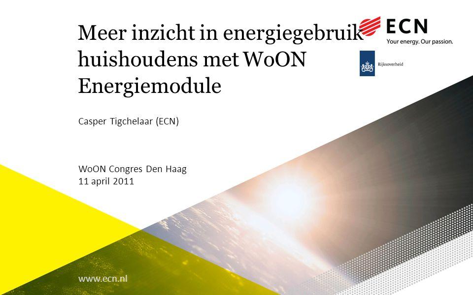 www.ecn.nl Meer inzicht in energiegebruik huishoudens met WoON Energiemodule Casper Tigchelaar (ECN) WoON Congres Den Haag 11 april 2011