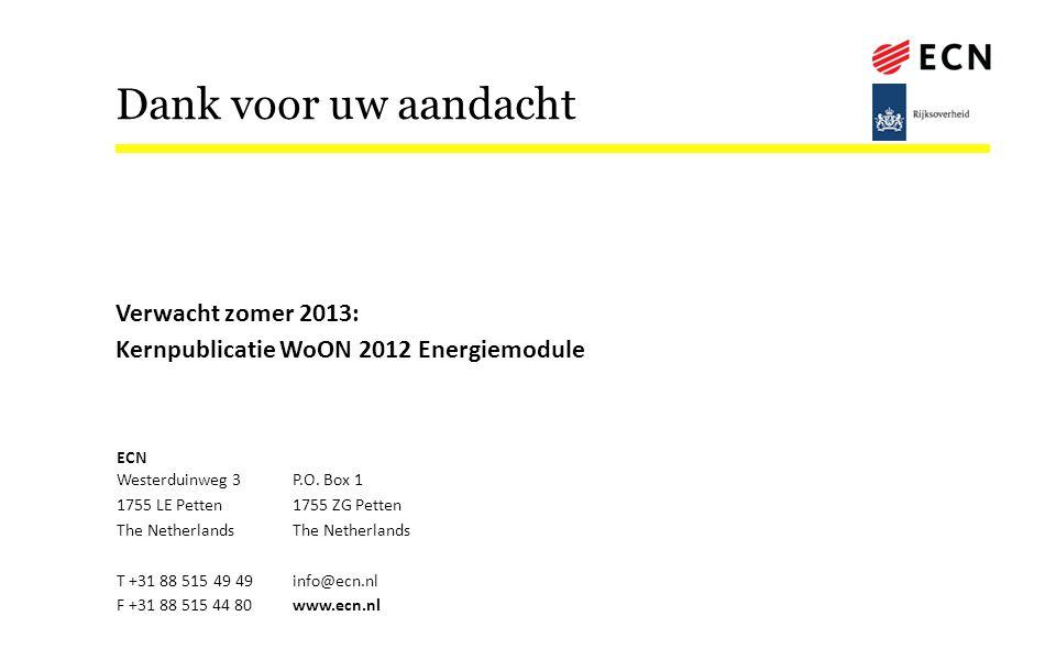 Dank voor uw aandacht Verwacht zomer 2013: Kernpublicatie WoON 2012 Energiemodule ECN Westerduinweg 3P.O. Box 1 1755 LE Petten1755 ZG PettenThe Nether