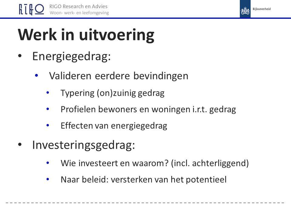 Werk in uitvoering Energiegedrag: Valideren eerdere bevindingen Typering (on)zuinig gedrag Profielen bewoners en woningen i.r.t.