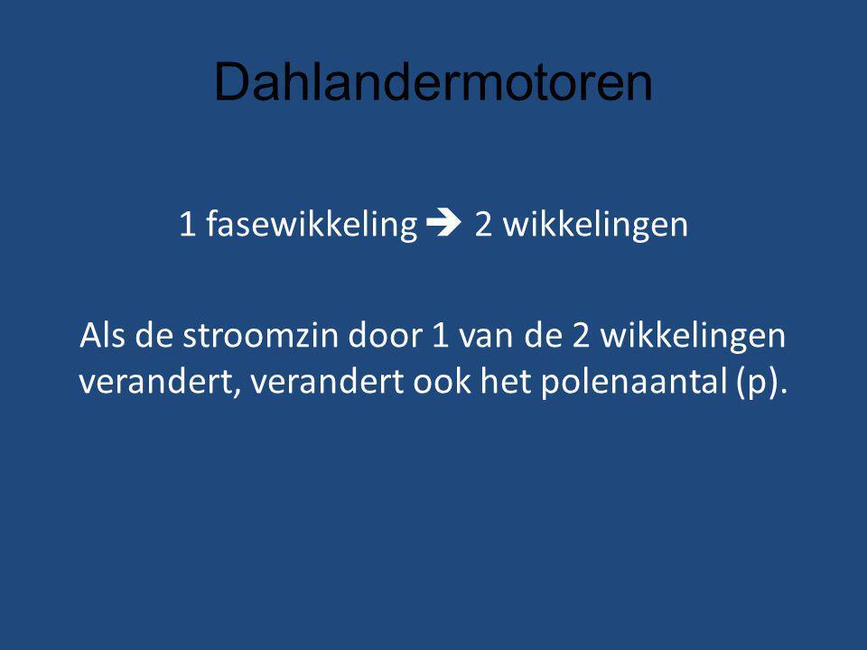 Dahlandermotoren 1 fasewikkeling  2 wikkelingen Als de stroomzin door 1 van de 2 wikkelingen verandert, verandert ook het polenaantal (p).
