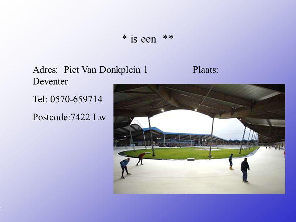 * is een ** Adres: Piet Van Donkplein 1 Plaats: Deventer Tel: 0570-659714 Postcode:7422 Lw **Wat voor bedrijf is het .
