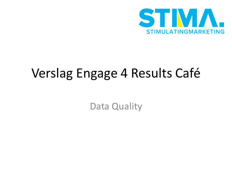 Verslag Engage 4 Results Café Data Quality