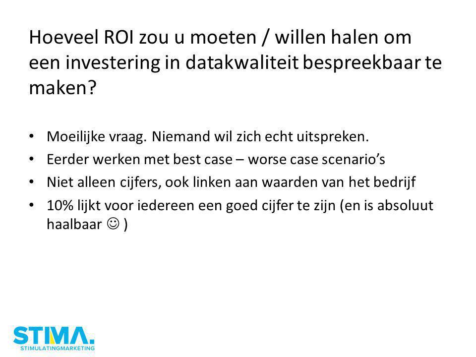 Hoeveel ROI zou u moeten / willen halen om een investering in datakwaliteit bespreekbaar te maken.