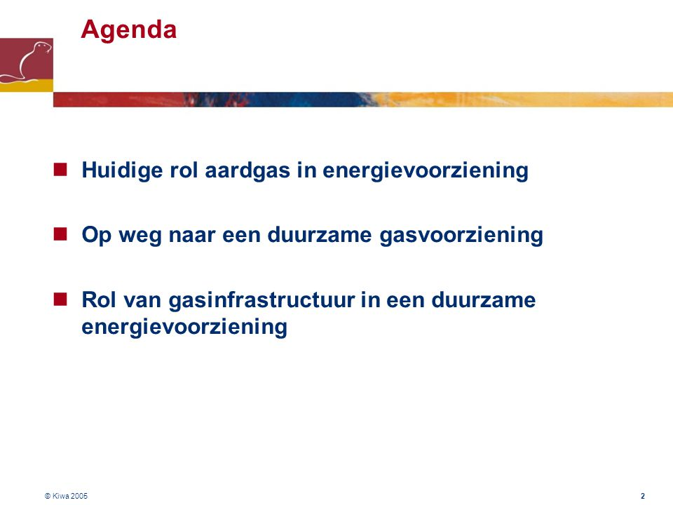 © Kiwa 2005 2 Agenda Huidige rol aardgas in energievoorziening Op weg naar een duurzame gasvoorziening Rol van gasinfrastructuur in een duurzame energ