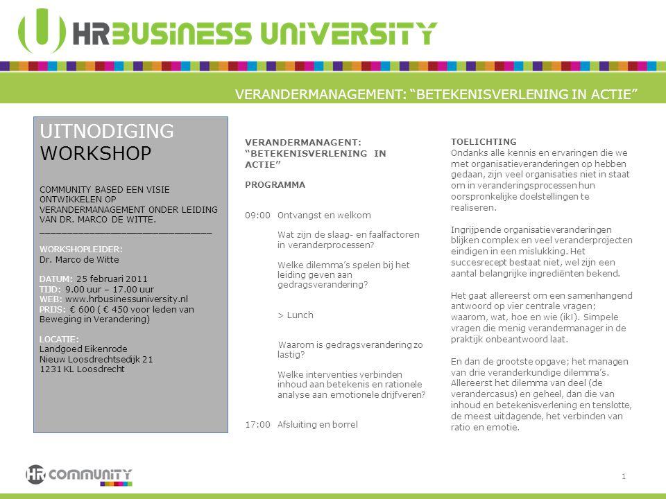 2 In de workshop zal blijken dat mensen biologisch onvoldoende zijn 'gewired' en zodoende niet van veranderingen houden.