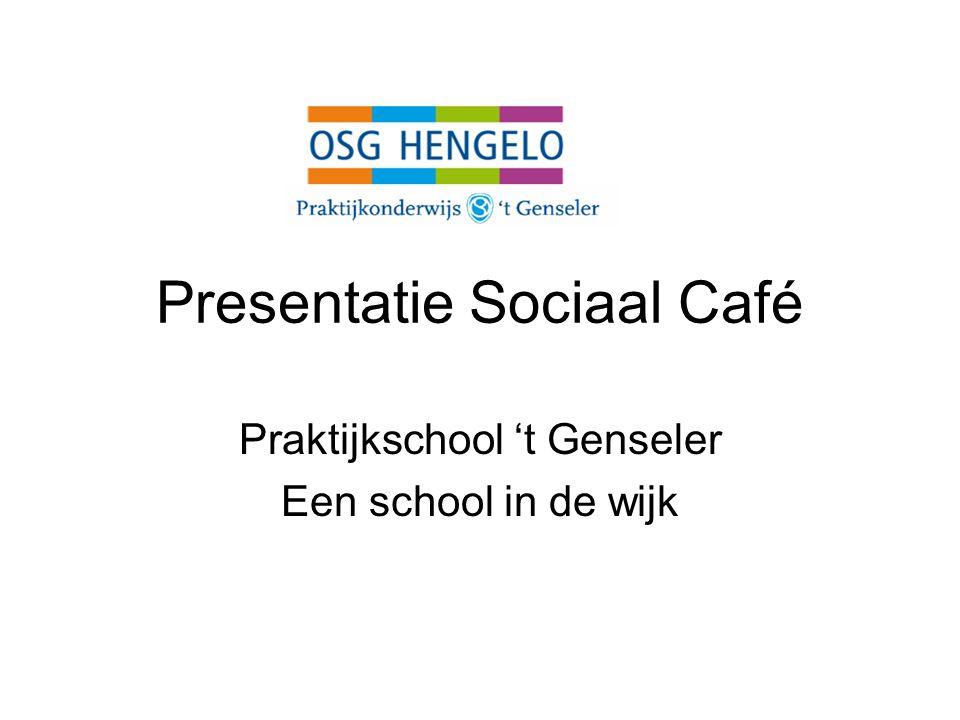 Presentatie Sociaal Café Praktijkschool 't Genseler Een school in de wijk