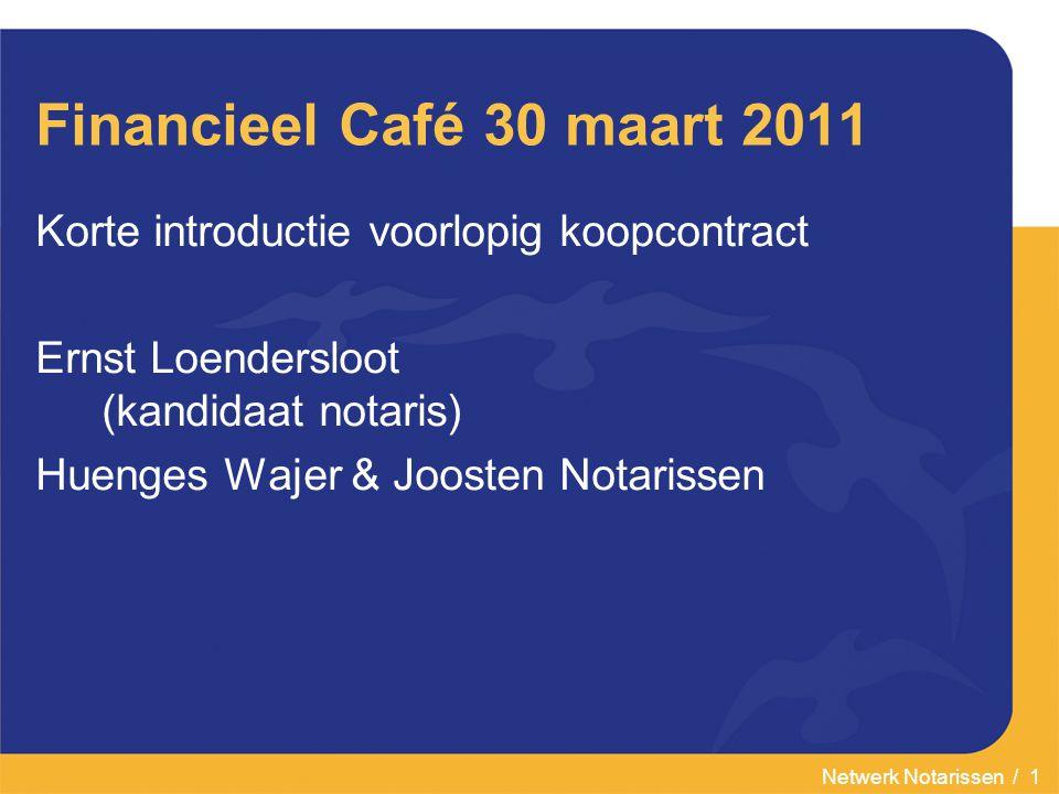 Netwerk Notarissen / 1 Financieel Café 30 maart 2011 Korte introductie voorlopig koopcontract Ernst Loendersloot (kandidaat notaris) Huenges Wajer & J
