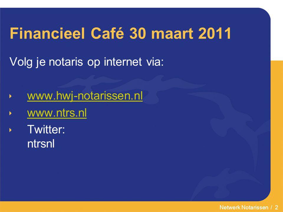 Netwerk Notarissen / 2 Financieel Café 30 maart 2011 Volg je notaris op internet via:  www.hwj-notarissen.nl www.hwj-notarissen.nl  www.ntrs.nl www.