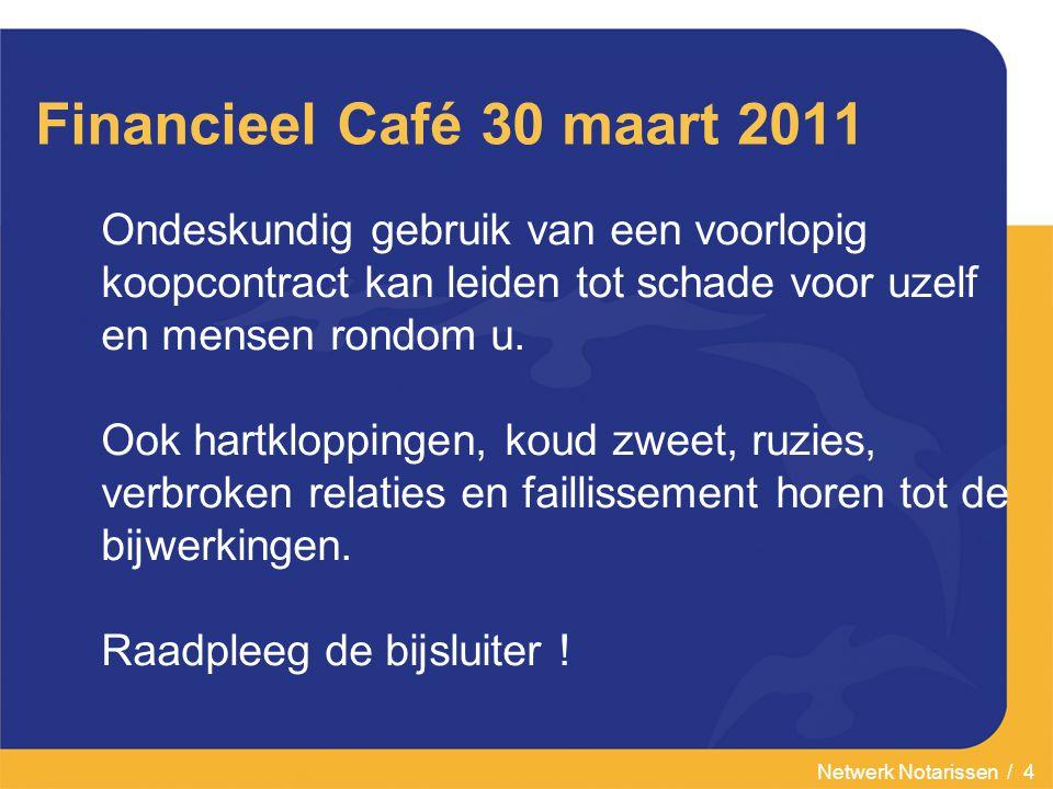 Netwerk Notarissen / 5 Financieel Café 30 maart 2011 Deskundigen:  Bouwkundige voor eventuele gebreken  Financieel adviseur voor de hypotheek en verzekeringen  Notaris ter voorkoming van juridische problemen