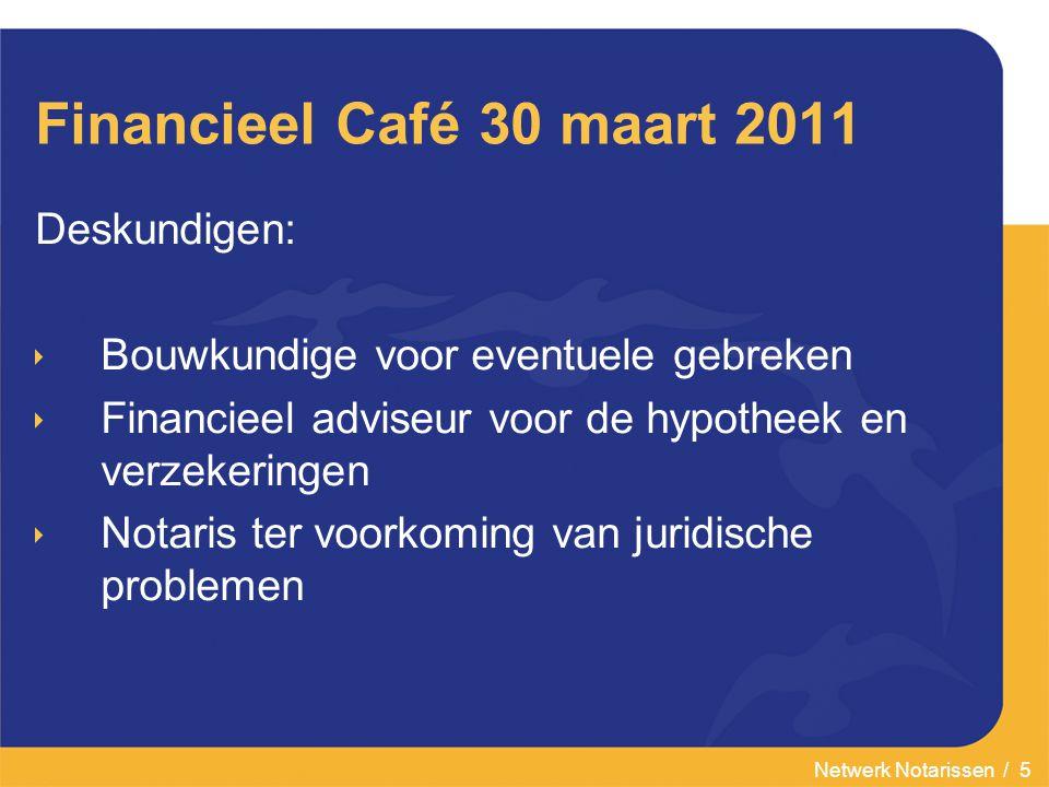 Netwerk Notarissen / 5 Financieel Café 30 maart 2011 Deskundigen:  Bouwkundige voor eventuele gebreken  Financieel adviseur voor de hypotheek en ver