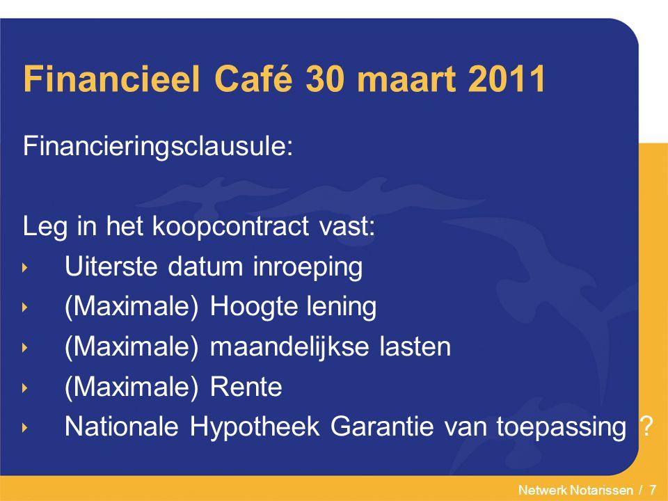 Netwerk Notarissen / 7 Financieel Café 30 maart 2011 Financieringsclausule: Leg in het koopcontract vast:  Uiterste datum inroeping  (Maximale) Hoog