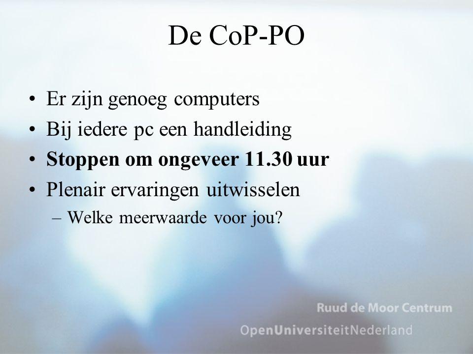 De CoP-PO Er zijn genoeg computers Bij iedere pc een handleiding Stoppen om ongeveer 11.30 uur Plenair ervaringen uitwisselen –Welke meerwaarde voor j