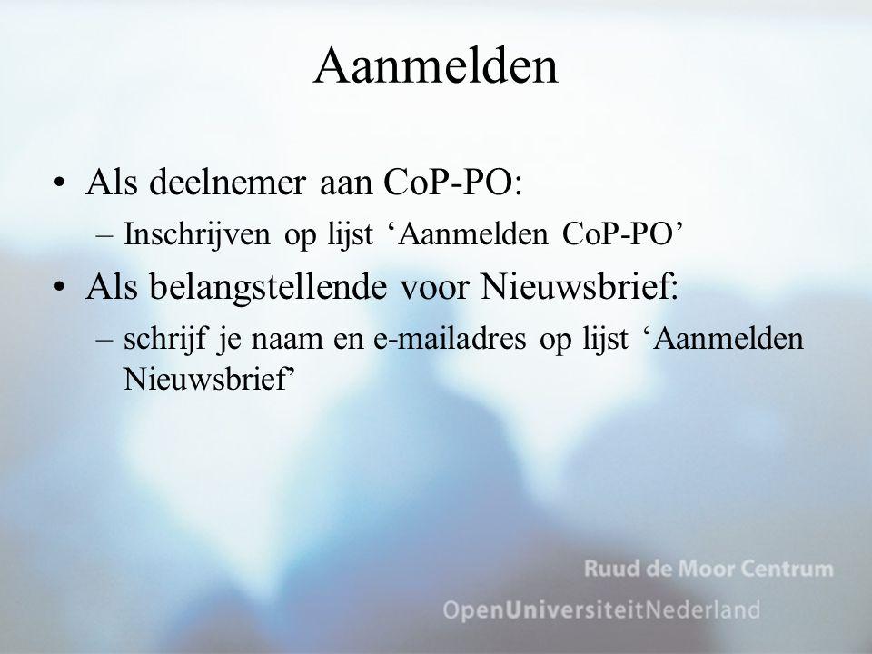 Aanmelden Als deelnemer aan CoP-PO: –Inschrijven op lijst 'Aanmelden CoP-PO' Als belangstellende voor Nieuwsbrief: –schrijf je naam en e-mailadres op
