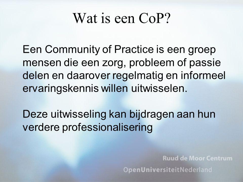 Wat is een CoP? Een Community of Practice is een groep mensen die een zorg, probleem of passie delen en daarover regelmatig en informeel ervaringskenn