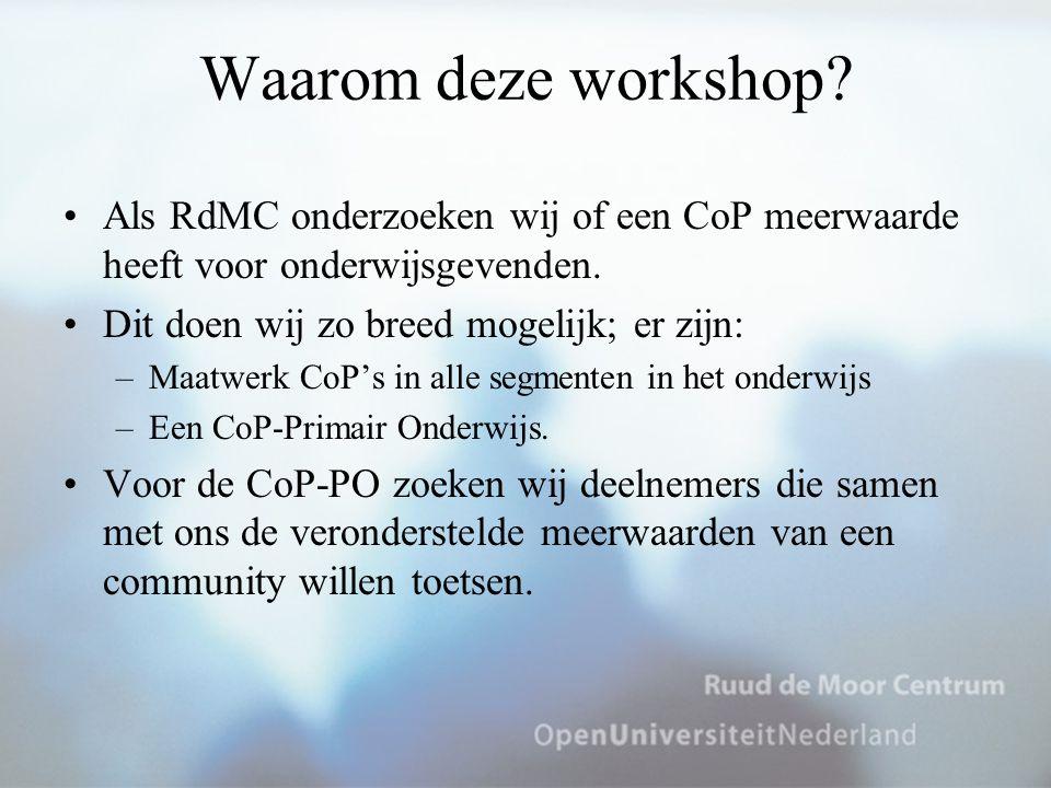 Waarom deze workshop? Als RdMC onderzoeken wij of een CoP meerwaarde heeft voor onderwijsgevenden. Dit doen wij zo breed mogelijk; er zijn: –Maatwerk