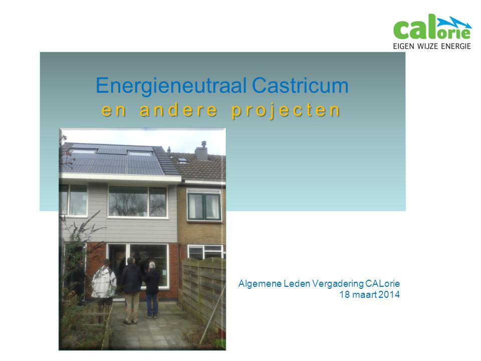 Energieneutraal Castricum en andere projecten Algemene Leden Vergadering CALorie 18 maart 2014