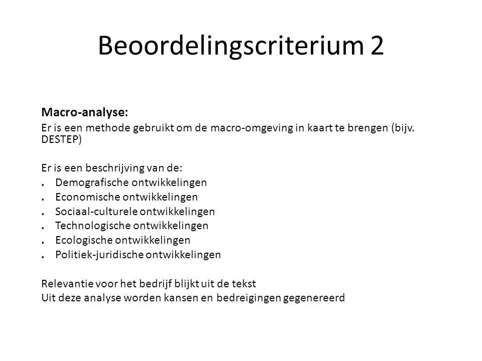 Beoordelingscriterium 2 Macro-analyse: Er is een methode gebruikt om de macro-omgeving in kaart te brengen (bijv. DESTEP) Er is een beschrijving van d