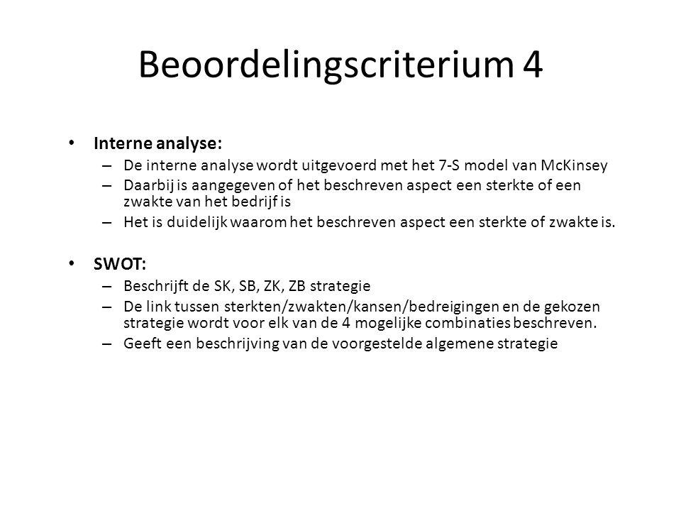 Beoordelingscriterium 4 Interne analyse: – De interne analyse wordt uitgevoerd met het 7-S model van McKinsey – Daarbij is aangegeven of het beschreve