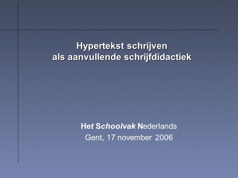 Hypertekst schrijven als aanvullende schrijfdidactiek Het Schoolvak Nederlands Gent, 17 november 2006