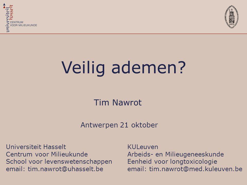 Universiteit Hasselt Centrum voor Milieukunde School voor levenswetenschappen email: tim.nawrot@uhasselt.be Veilig ademen? KULeuven Arbeids- en Milieu