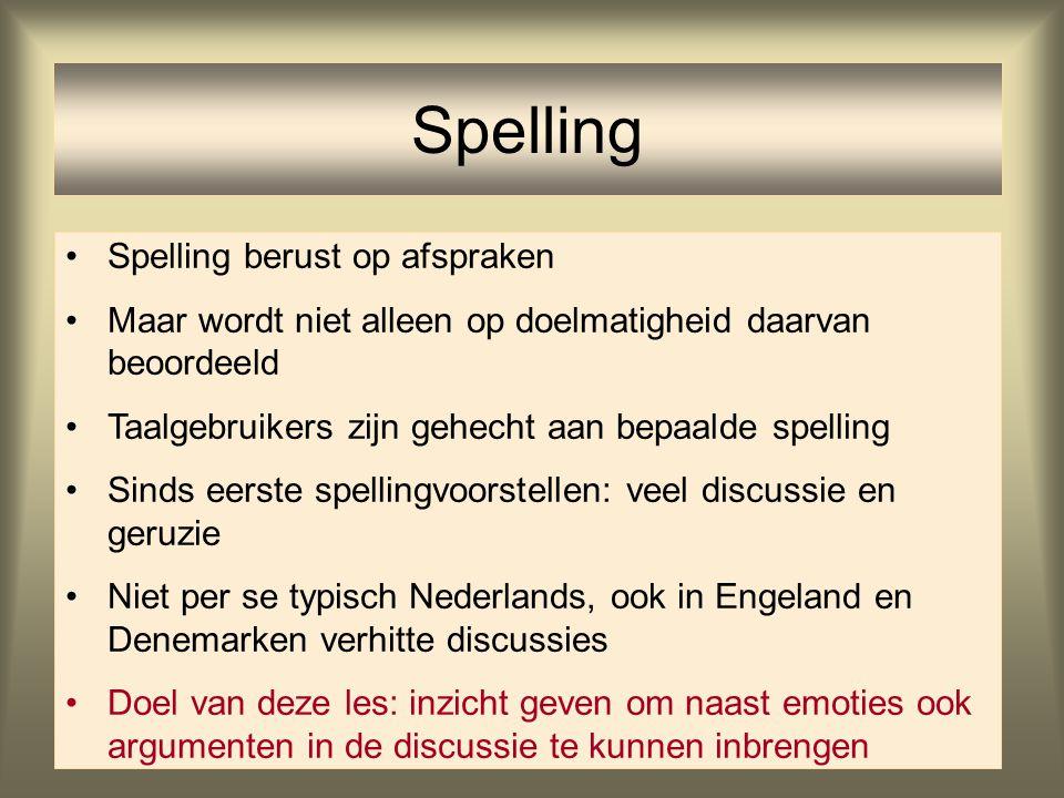 14 Spelling Spelling berust op afspraken Maar wordt niet alleen op doelmatigheid daarvan beoordeeld Taalgebruikers zijn gehecht aan bepaalde spelling