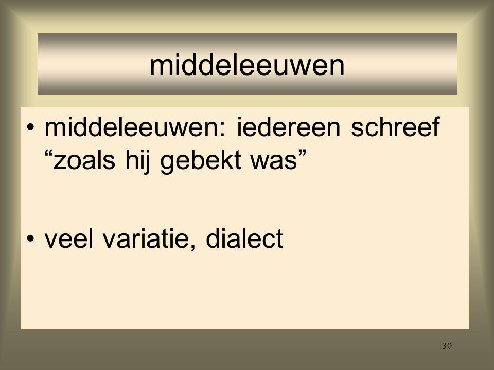 """30 middeleeuwen middeleeuwen: iedereen schreef """"zoals hij gebekt was"""" veel variatie, dialect"""