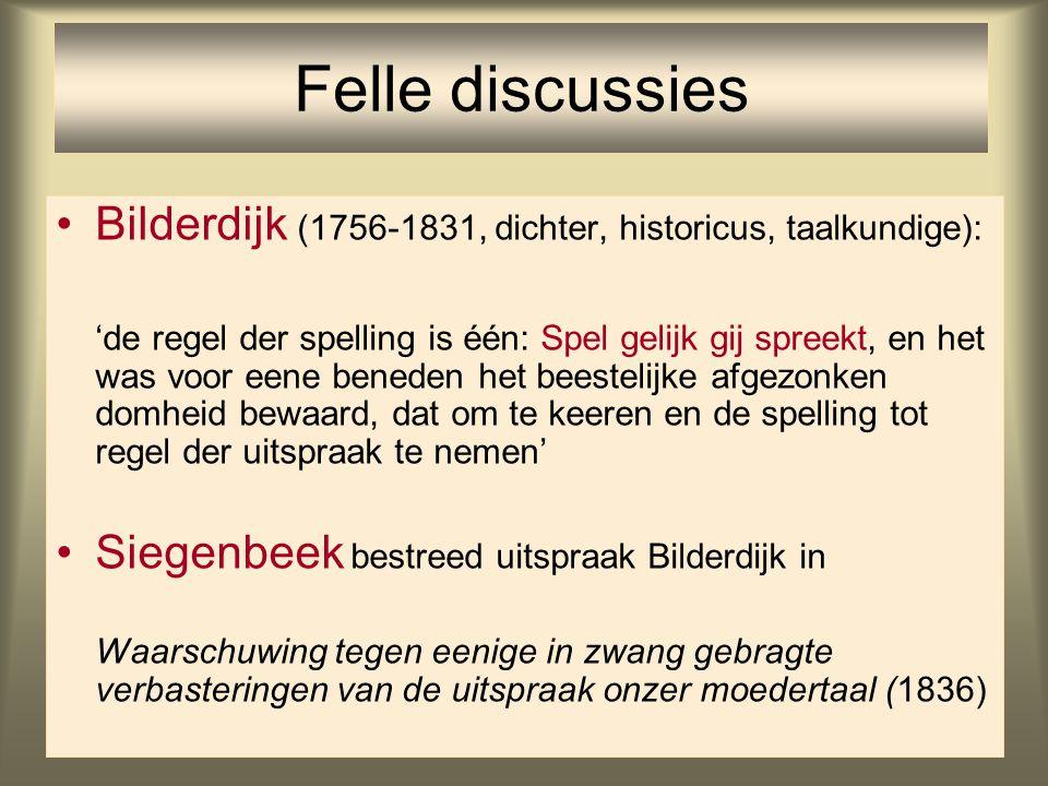 36 Bilderdijk (1756-1831, dichter, historicus, taalkundige): 'de regel der spelling is één: Spel gelijk gij spreekt, en het was voor eene beneden het