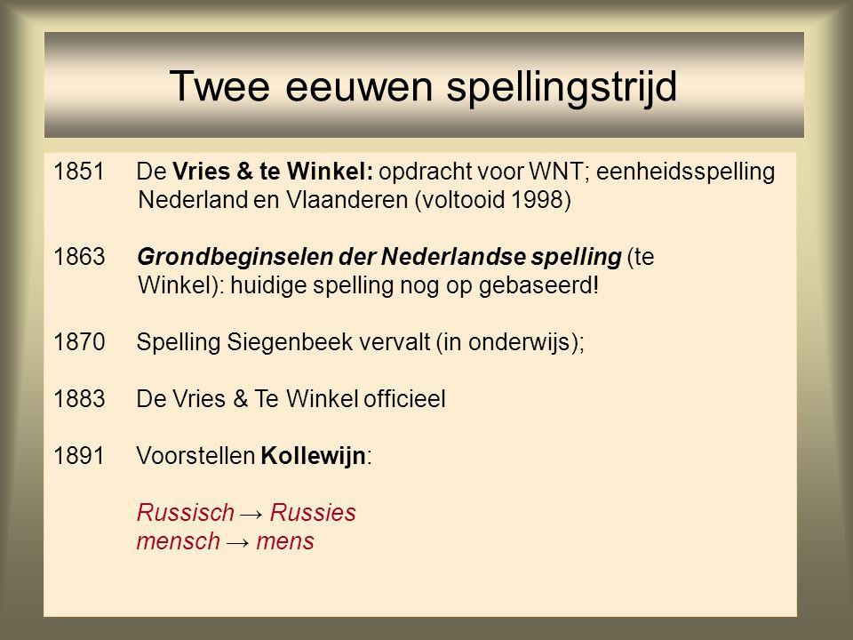 40 Twee eeuwen spellingstrijd 1851De Vries & te Winkel: opdracht voor WNT; eenheidsspelling Nederland en Vlaanderen (voltooid 1998) 1863Grondbeginsele