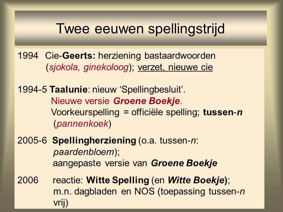 48 Twee eeuwen spellingstrijd 1994Cie-Geerts: herziening bastaardwoorden (sjokola, ginekoloog); verzet, nieuwe cie 1994-5 Taalunie: nieuw 'Spellingbes