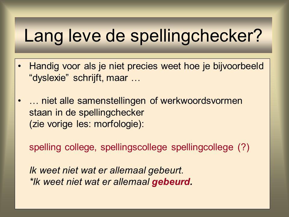 """5 Lang leve de spellingchecker? Handig voor als je niet precies weet hoe je bijvoorbeeld """"dyslexie"""" schrijft, maar … … niet alle samenstellingen of we"""