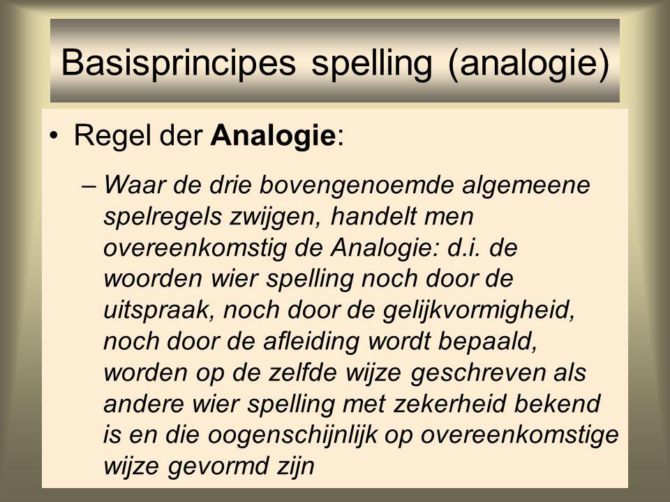 58 Regel der Analogie: –Waar de drie bovengenoemde algemeene spelregels zwijgen, handelt men overeenkomstig de Analogie: d.i. de woorden wier spelling