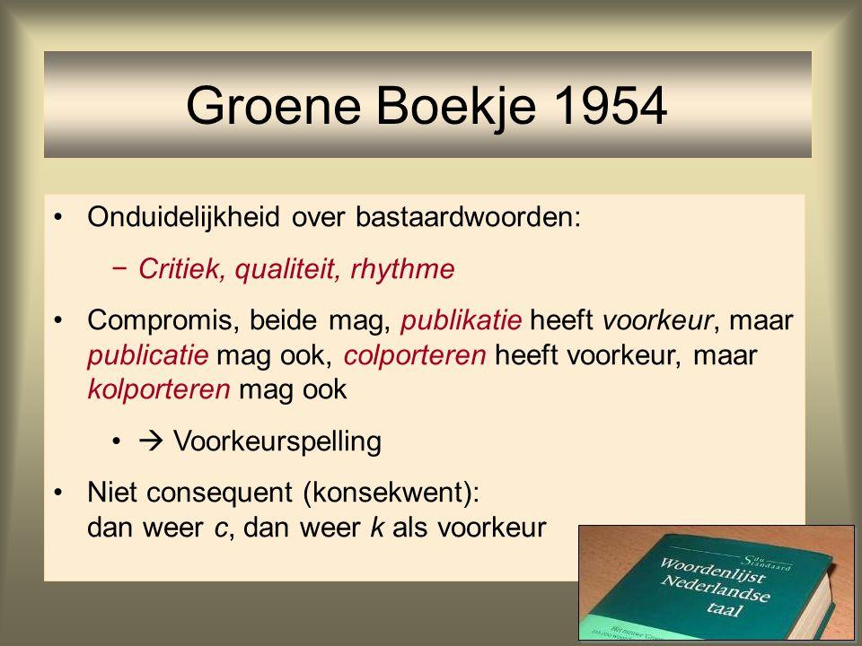 61 Groene Boekje 1954 Onduidelijkheid over bastaardwoorden: −Critiek, qualiteit, rhythme Compromis, beide mag, publikatie heeft voorkeur, maar publica