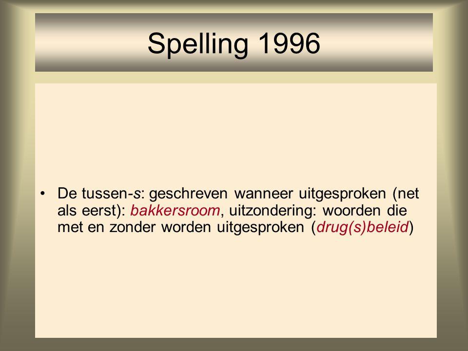 65 Spelling 1996 De tussen-s: geschreven wanneer uitgesproken (net als eerst): bakkersroom, uitzondering: woorden die met en zonder worden uitgesproke