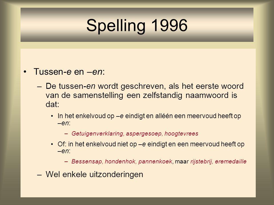 68 Spelling 1996 Tussen-e en –en: –De tussen-en wordt geschreven, als het eerste woord van de samenstelling een zelfstandig naamwoord is dat: In het e