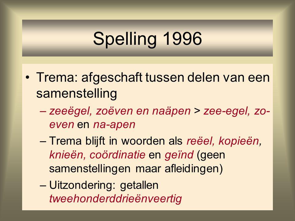 69 Spelling 1996 Trema: afgeschaft tussen delen van een samenstelling –zeeëgel, zoëven en naäpen > zee-egel, zo- even en na-apen –Trema blijft in woor