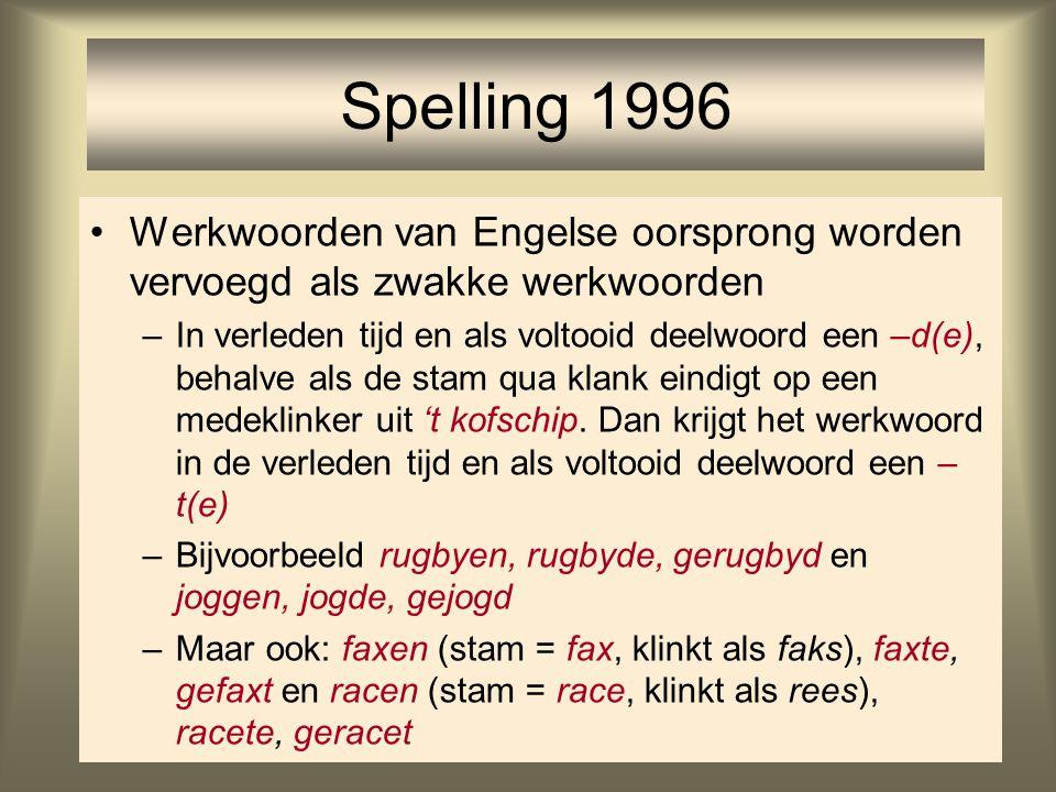 70 Spelling 1996 Werkwoorden van Engelse oorsprong worden vervoegd als zwakke werkwoorden –In verleden tijd en als voltooid deelwoord een –d(e), behal
