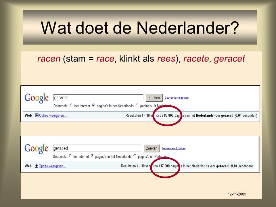 71 Wat doet de Nederlander? racen (stam = race, klinkt als rees), racete, geracet 12-11-2009