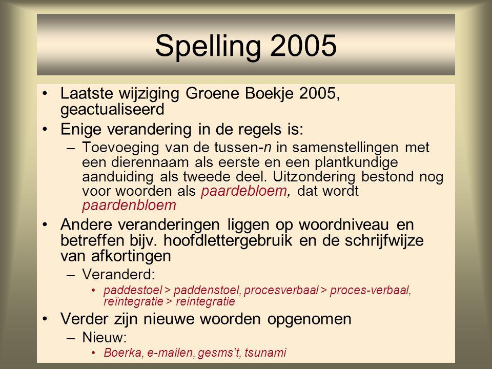 72 Spelling 2005 Laatste wijziging Groene Boekje 2005, geactualiseerd Enige verandering in de regels is: –Toevoeging van de tussen-n in samenstellinge