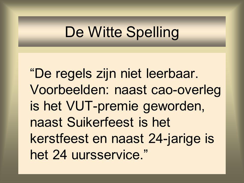 """74 De Witte Spelling """"De regels zijn niet leerbaar. Voorbeelden: naast cao-overleg is het VUT-premie geworden, naast Suikerfeest is het kerstfeest en"""
