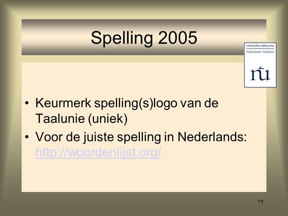 75 Spelling 2005 Keurmerk spelling(s)logo van de Taalunie (uniek) Voor de juiste spelling in Nederlands: http://woordenlijst.org/ http://woordenlijst.