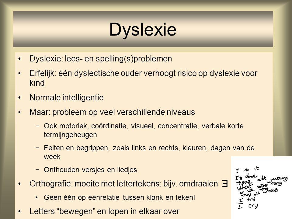 79 Dyslexie: lees- en spelling(s)problemen Erfelijk: één dyslectische ouder verhoogt risico op dyslexie voor kind Normale intelligentie Maar: probleem