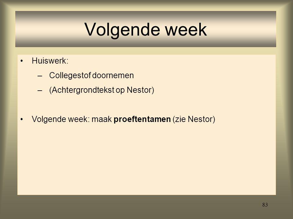 83 Volgende week Huiswerk: –Collegestof doornemen –(Achtergrondtekst op Nestor) Volgende week: maak proeftentamen (zie Nestor)