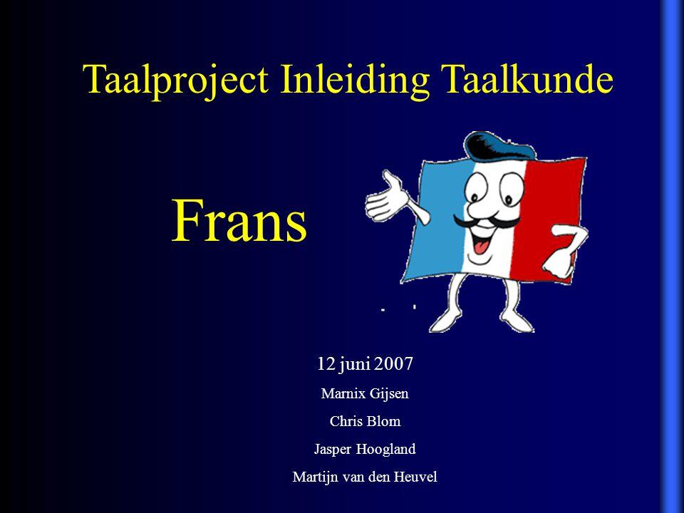 12 juni 2007 Marnix Gijsen Chris Blom Jasper Hoogland Martijn van den Heuvel Frans Taalproject Inleiding Taalkunde