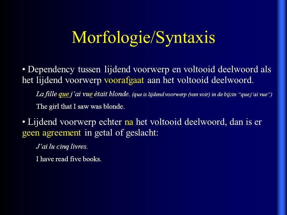 Morfologie/Syntaxis Dependency tussen lijdend voorwerp en voltooid deelwoord als het lijdend voorwerp voorafgaat aan het voltooid deelwoord. La fille