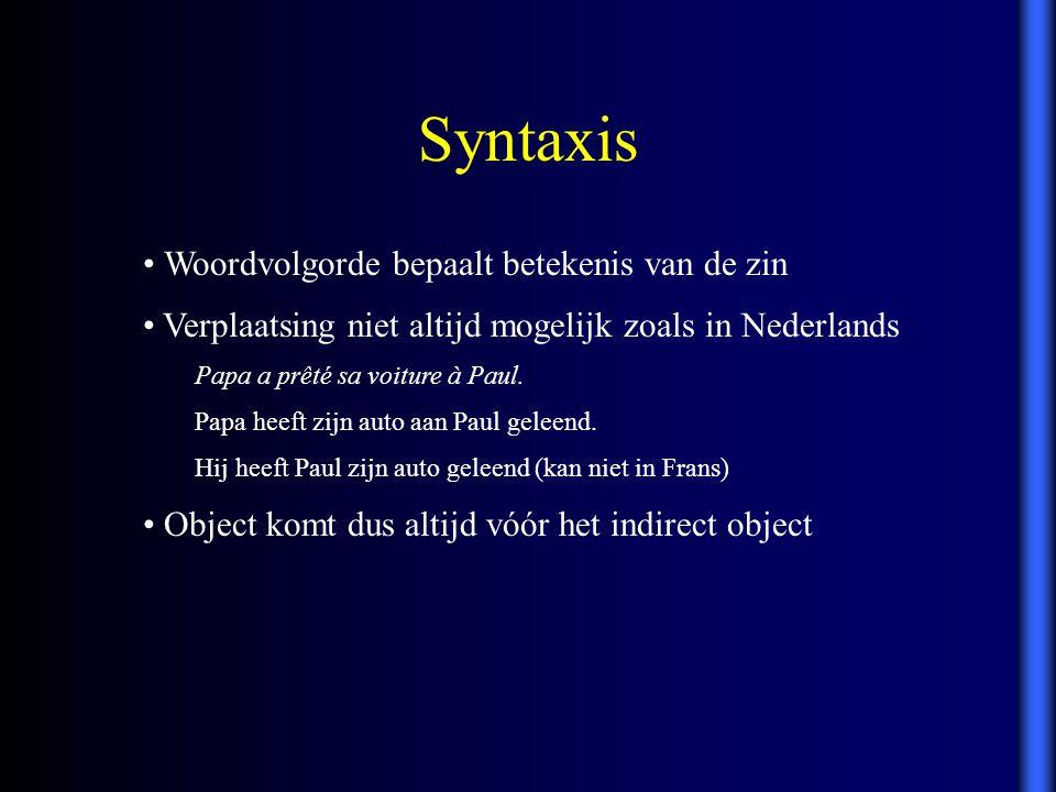 Woordvolgorde bepaalt betekenis van de zin Verplaatsing niet altijd mogelijk zoals in Nederlands Papa a prêté sa voiture à Paul. Papa heeft zijn auto